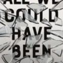 REVIEW: All We Could Have Been