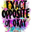 REVIEW: The Exact Opposite of Okay