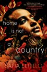 REVIEW: Home is Not a Country By Safia Elhillo
